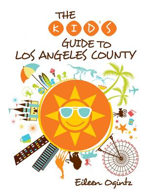 The Kid's Guide to Los Angeles County By Ogintz, Eileen