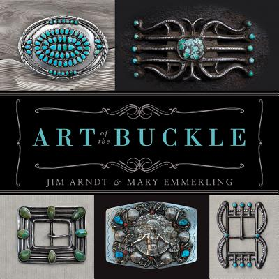 Art of the Buckle By Arndt, Jim/ Emmerling, Mary